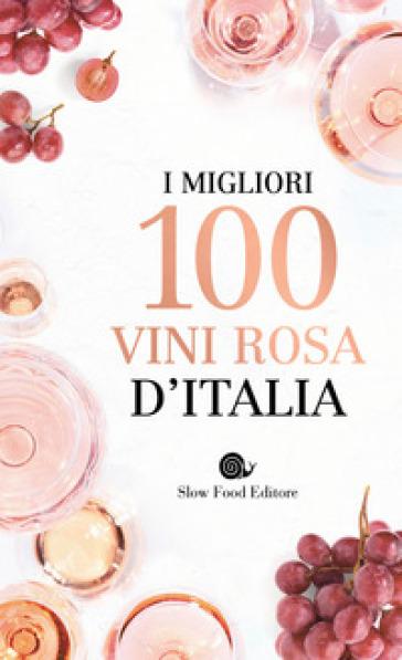 I migliori 100 vini rosa d'Italia - Giancarlo Gariglio | Rochesterscifianimecon.com