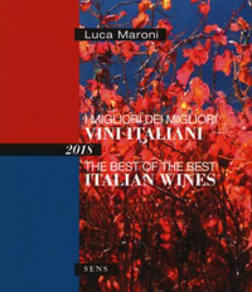 I migliori dei migliori vini italiani 2018. Ediz. italiana e inglese - Luca Maroni |
