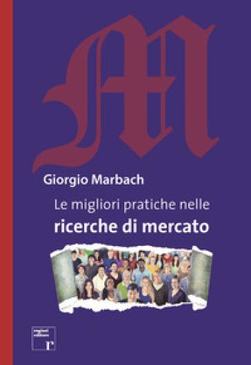 Le migliori pratiche nelle ricerche di mercato - Giorgio Marbach |