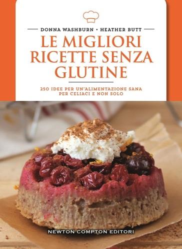 Le migliori ricette senza glutine. 250 idee per un'alimentazione sana per celiaci e non solo - Donna Washburn | Thecosgala.com