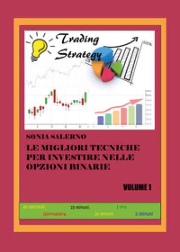 Le migliori tecniche per investire nelle opzioni binarie. 1. - SONIA SALERNO pdf epub