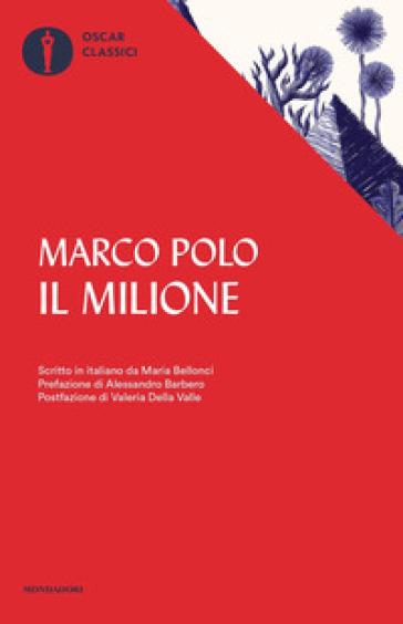 Il milione. Scritto in italiano da Maria Bellonci - Marco Polo |