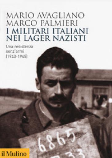 I militari italiani nei lager nazisti. Una resistenza senz'armi (1943-1945)
