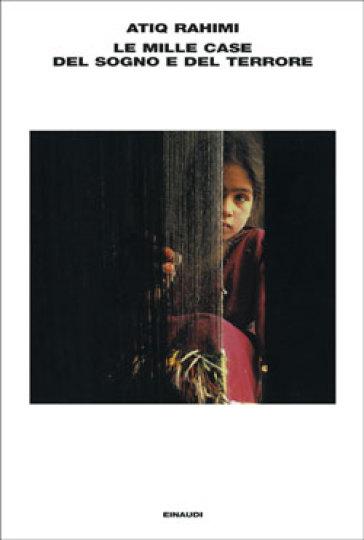 Le mille case del sogno e del terrore - Atiq Rahimi  