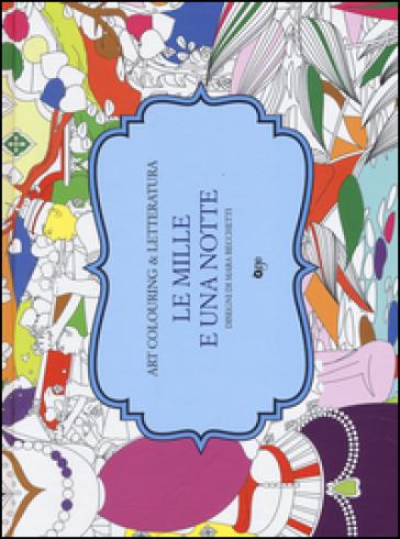 Le mille e una notte. Art colouring & letteratura - M. Becchetti pdf epub