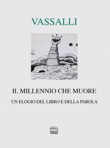 Il millennio che muore. Un elogio del libro e della parola - Sebastiano Vassalli |