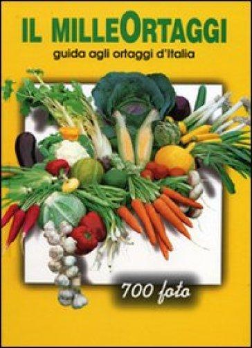 Il milleortaggi. Guida agli ortaggi d'Italia - Romano Ronchi |
