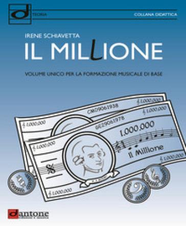 Il millione. Volume unico per la formazione musicale di base - Irene Schiavetta | Rochesterscifianimecon.com