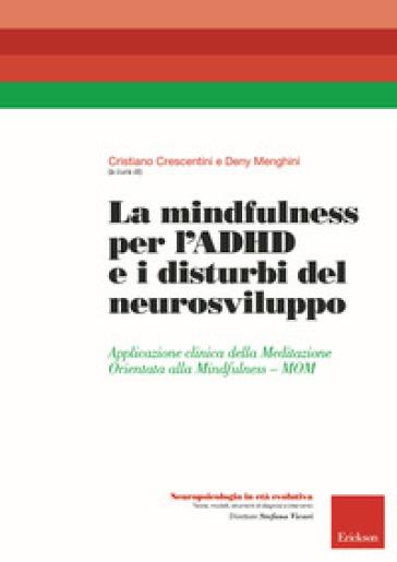 La mindfulness per l'ADHD e i disturbi del neurosviluppo. Applicazione clinica della Meditazione Orientata alla Mindfulness - MOM - C. Crescentini   Thecosgala.com