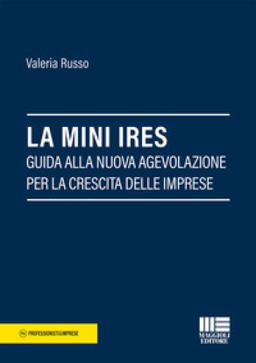 La mini IRES. Guida alla nuova agevolazione per la crescita delle imprese