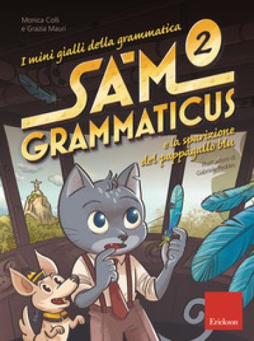 I mini gialli della grammatica. 2: Sam Grammaticus e la sparizione del pappagallo blu - Monica Colli | Jonathanterrington.com