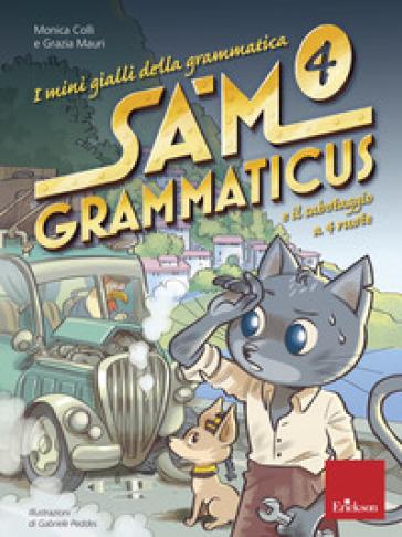 I mini gialli della grammatica. 4: Sam Grammaticus e il sabotaggio a 4 ruote - Monica Colli | Ericsfund.org