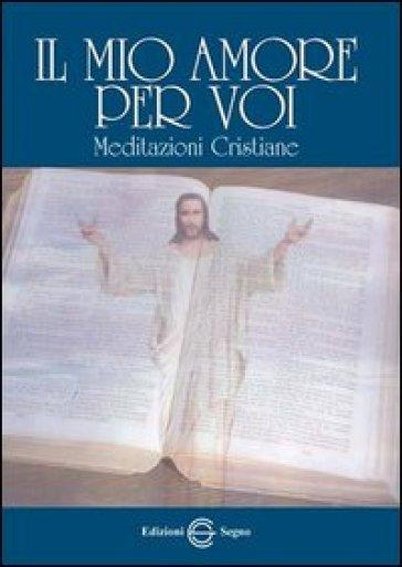 Il mio amore per voi. Meditazioni cristiane - Antonino Enea  