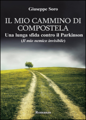 Il mio cammino di Compostela. Una lunga sfida contro il Parkinson (il mio nemico invisibile) - Giuseppe Soro | Rochesterscifianimecon.com