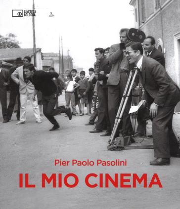 Il mio cinema. Ediz. illustrata - Pier Paolo Pasolini | Thecosgala.com