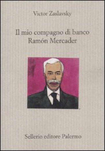 Il mio compagno di banco Ramon Mercader - Victor Zaslavsky |