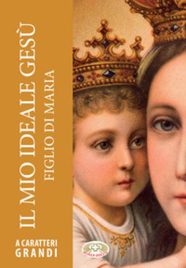 Il mio ideale Gesù figlio di Maria. Ediz. a caratteri grandi - Emilio Neubert pdf epub