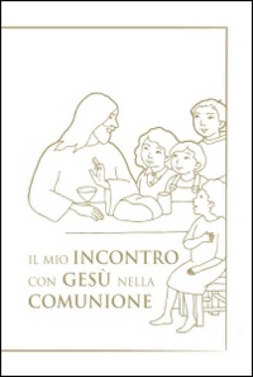 Il mio incontro con Gesù nella comunione. Riflessioni e preghiere per i bambini - Giuseppino De Roma | Thecosgala.com