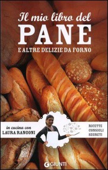 Il mio libro del pane e altre delizie da forno. Ricette, consigli, segreti - Laura Rangoni | Rochesterscifianimecon.com