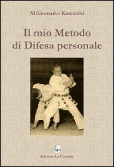 Il mio metodo di difesa personale - Mikinosuke Kawaishi  
