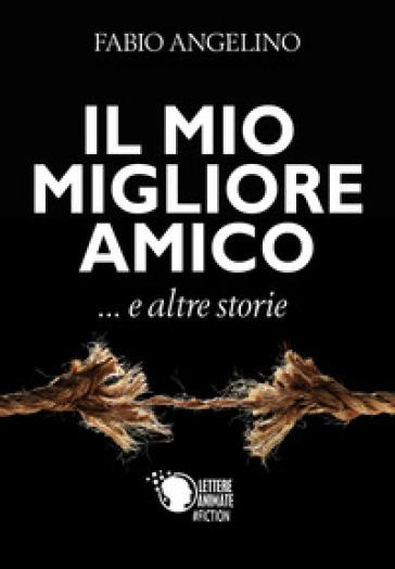 Il mio migliore amico... e altre storie - Fabio Angelino |