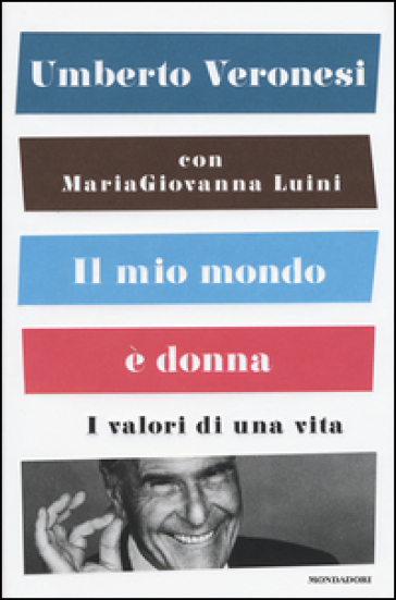 Il mio mondo è donna. I valori di una vita - Umberto Veronesi   Thecosgala.com