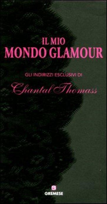 Il mio mondo glamour. Gli indirizzi esclusivi di Chantal Thomass - A. Cascone pdf epub