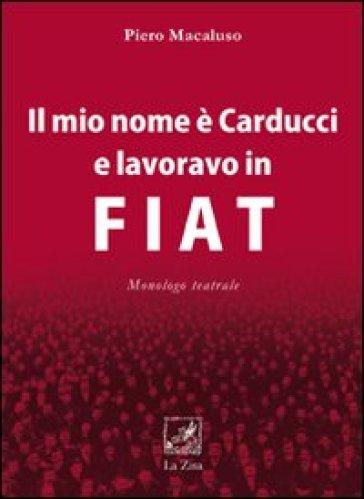 Il mio nome è Carducci e lavoravo in Fiat - Piero Macaluso | Thecosgala.com