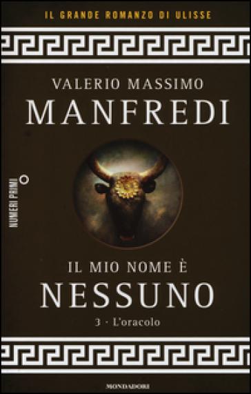 Il mio nome è Nessuno. 3: L' oracolo - Valerio Massimo Manfredi |