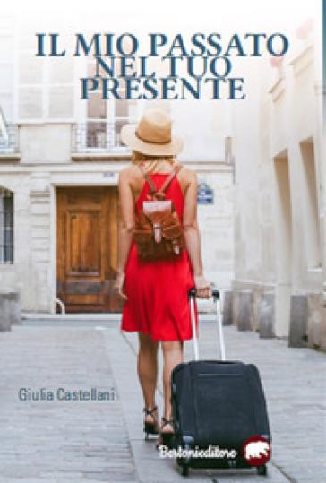 Il mio passato nel tuo presente - Giulia Castellani   Kritjur.org
