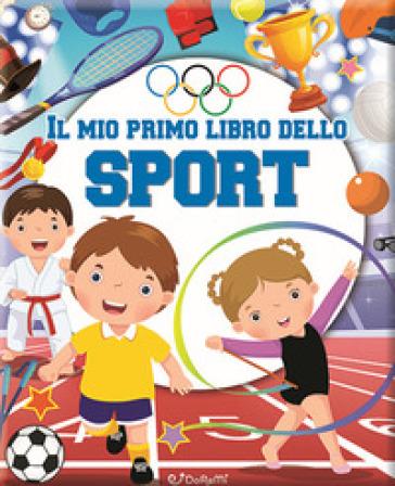Il mio primo libro dello sport. Ediz. a colori