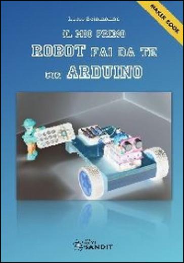 Il mio primo robot fai da te con Arduino - Lucio Sciamanna |