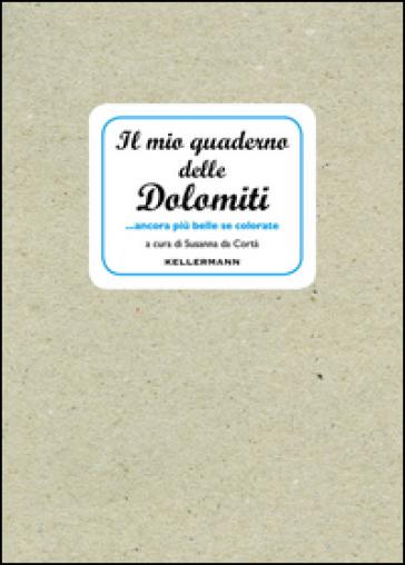 Il mio quaderno delle Dolomiti... ancora più belle se colorate - S. Da Cortà |