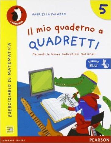Il mio quaderno a quadretti. Ediz. blu. Per la Scuola elementare. 5. - Palazzo |