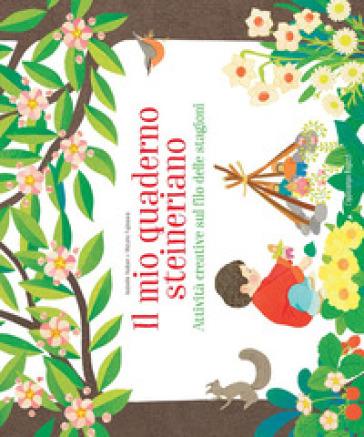 Il mio quaderno steineriano. Attività creative sul filo delle stagioni - Isabelle Huiban |