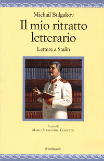 Il mio ritratto letterario. Lettere a Stalin - Michail Afanas'evic Bulgakov  