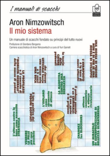 Il mio sistema. Un manuale di scacchi fondato su principi del tutto nuovi - Aaron Nimzowitsch  