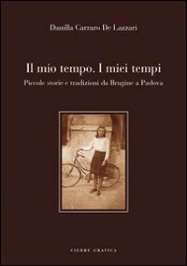 Il mio tempo. I miei tempi. Piccole storie e tradizioni da Brugine a Padova - Danilla Carraro De Lazzari | Kritjur.org