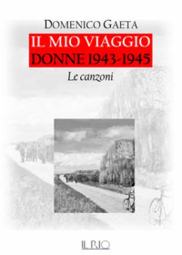 Il mio viaggio. Donne 1943-1945. Le canzoni. Con CD-Audio - Domenico Gaeta | Kritjur.org