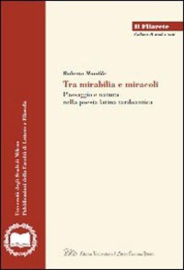 Tra mirabilia e miracoli. Paesaggio e natura nella poesia latina tardoantica - Roberto Mandile |