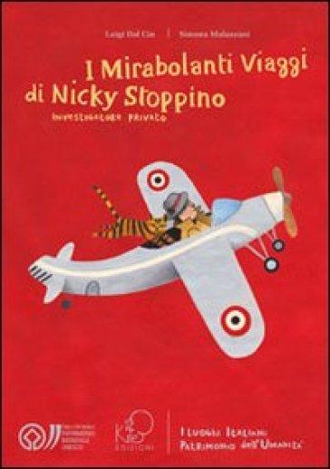 I mirabolanti viaggi di Nicky Stoppino, investigatore privato. I luoghi italiani patrimonio dell'umanità - Luigi Dal Cin |
