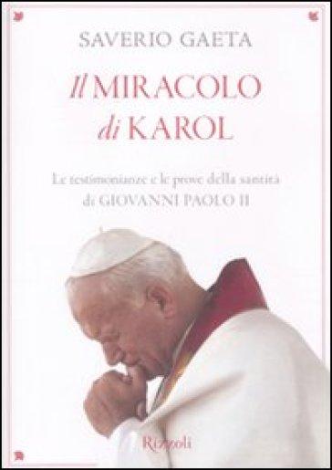 Il miracolo di Karol. Le testimonianze e le prove della santità di Giovanni Paolo II - Saverio Gaeta | Rochesterscifianimecon.com