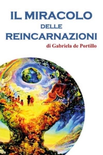 Il miracolo delle reincarnazioni - Gabriela De Portillo | Rochesterscifianimecon.com