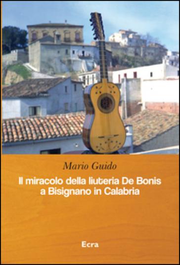 Il miracolo della liuteria De Bonis a Bisignano in Calabria