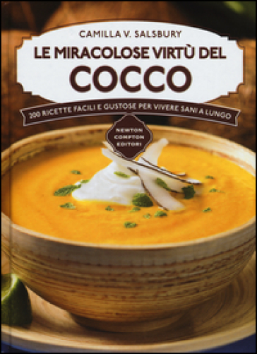 Le miracolose virtù del cocco. 200 ricette facili e gustose per vivere sani a lungo - Camilla V. Saulsbury | Thecosgala.com