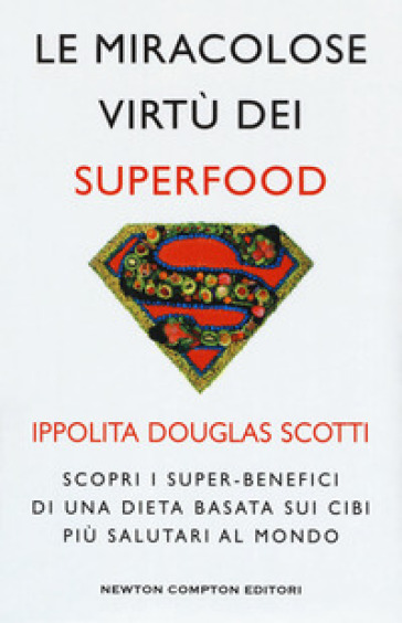 Le miracolose virtù dei superfood. Scopri i super-benefìci di una dieta basata sui cibi più salutari al mondo - Ippolita Douglas Scotti pdf epub