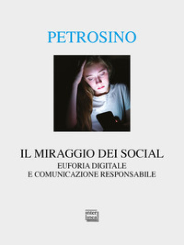 Il miraggio dei social. Euforia digitale e comunicazione responsabile - Silvano Petrosino |