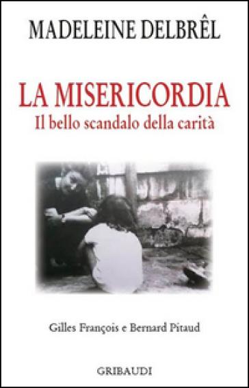 La misericordia. Il grande scandalo della carità - Madeleine Delbrel |