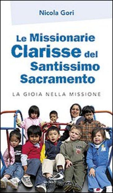 Le missionarie clarisse del Santissimo Sacramento. La gioia nella missione - Nicola Gori  