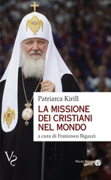 La missione dei cristiani nel mondo. Interviste, dichiarazioni, testi - Kirill di Smolensk  